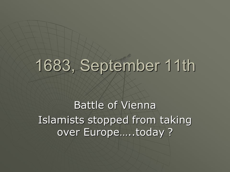 Battle of Vienna Islamists stopped from taking over Europe…..today