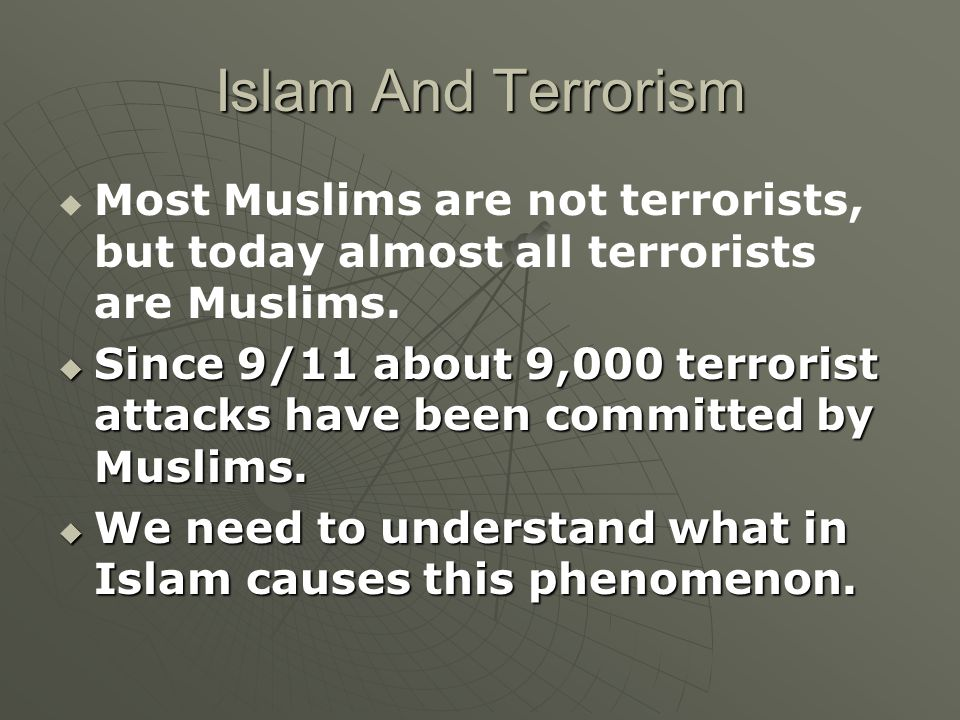 Islam And Terrorism Most Muslims are not terrorists, but today almost all terrorists are Muslims.