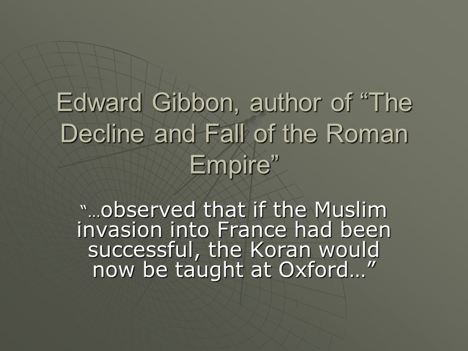 Edward Gibbon, author of The Decline and Fall of the Roman Empire
