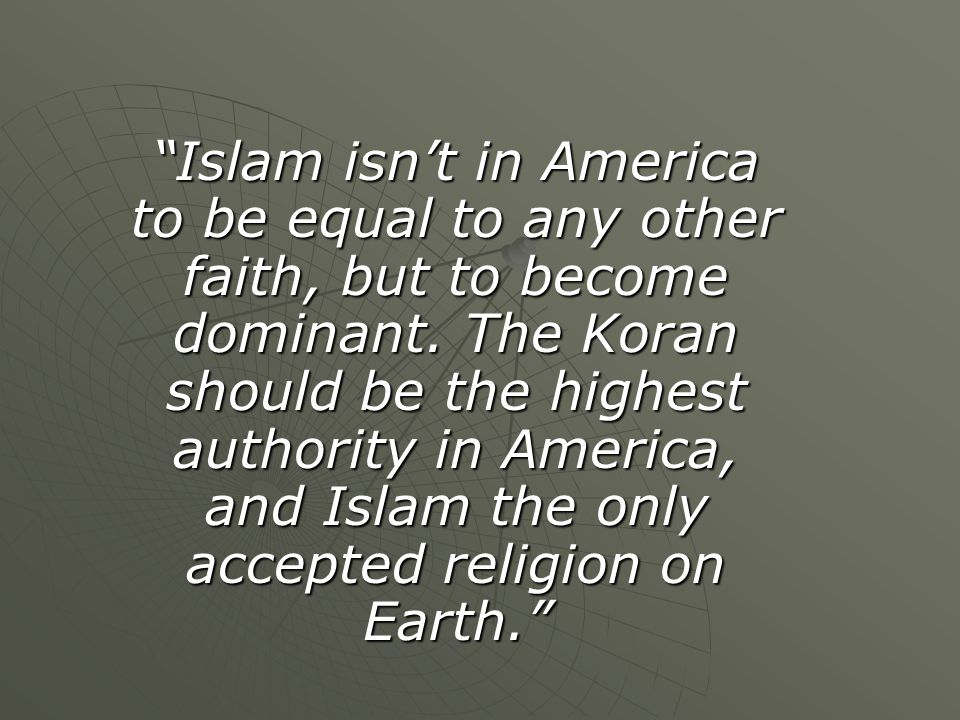Islam isn't in America to be equal to any other faith, but to become dominant.