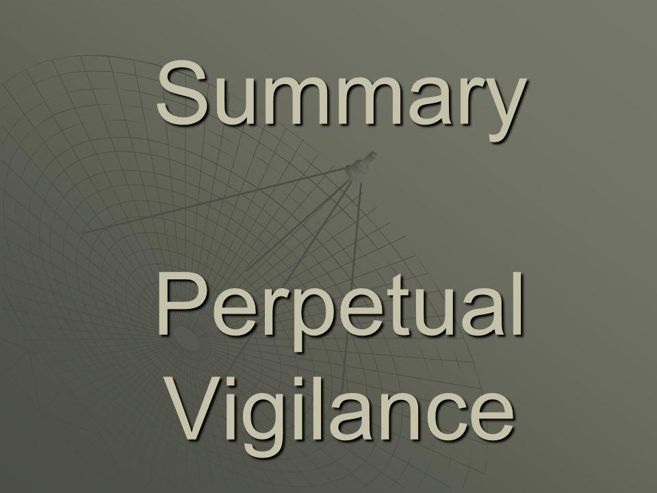Summary Perpetual Vigilance