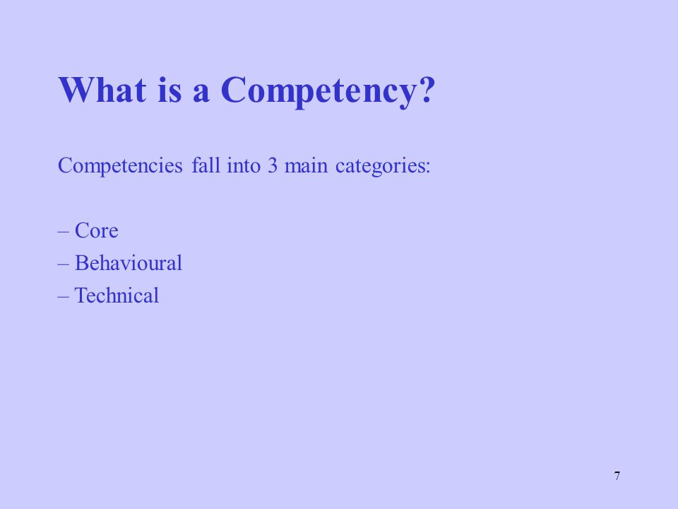 What is a Competency Competencies fall into 3 main categories: Core