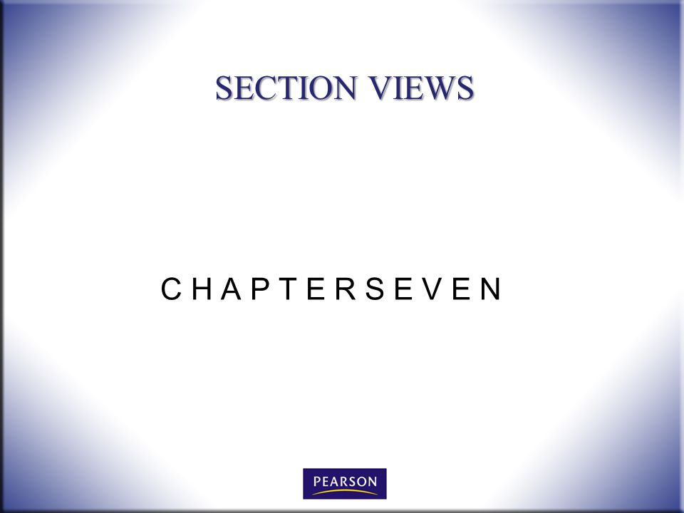 SECTION VIEWS C H A P T E R S E V E N