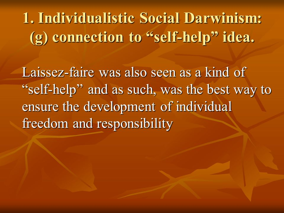 1. Individualistic Social Darwinism: (g) connection to self-help idea.