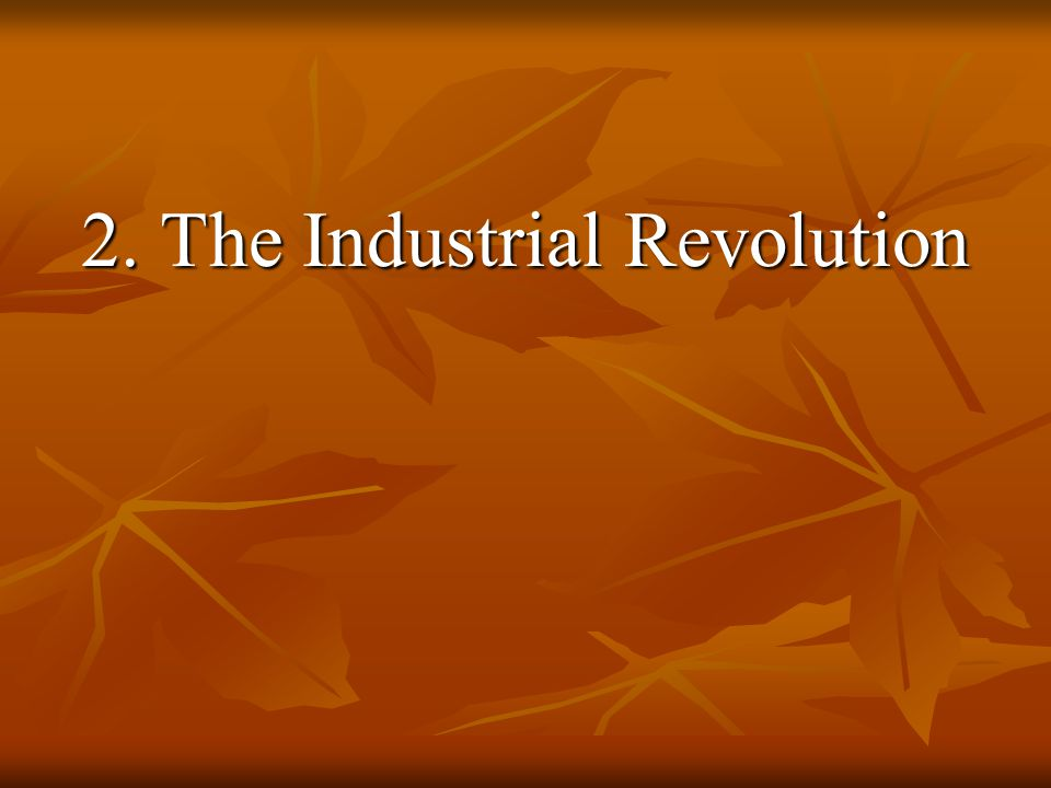 2. The Industrial Revolution