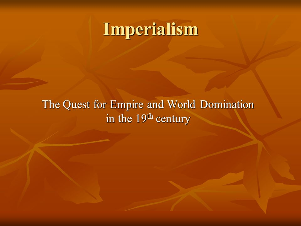 The Quest for Empire and World Domination