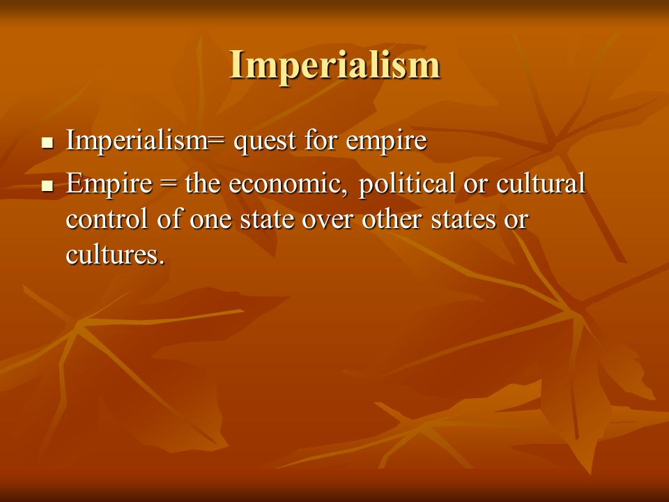 Imperialism Imperialism= quest for empire