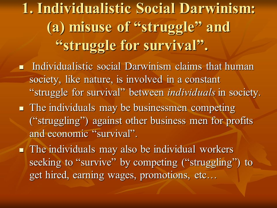 1. Individualistic Social Darwinism: (a) misuse of struggle and struggle for survival .