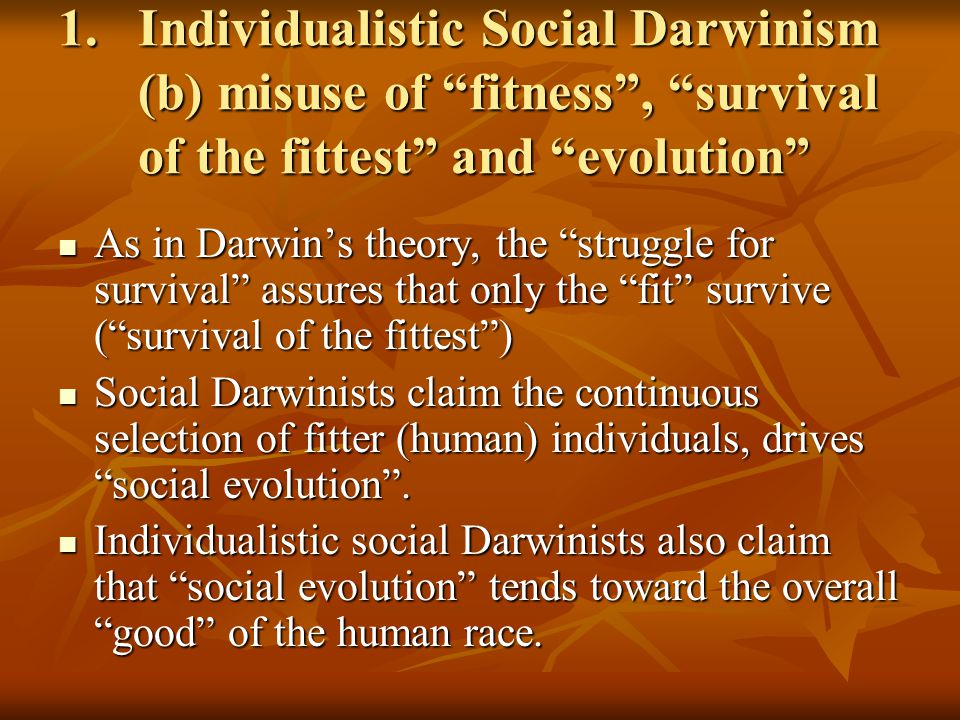 Individualistic Social Darwinism (b) misuse of fitness , survival of the fittest and evolution