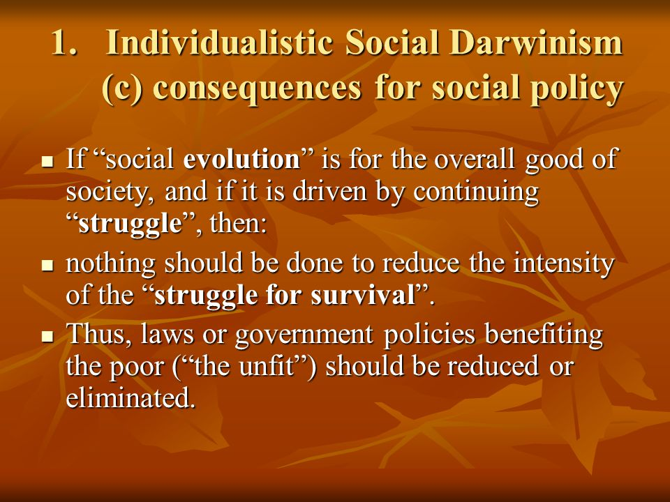 Individualistic Social Darwinism (c) consequences for social policy