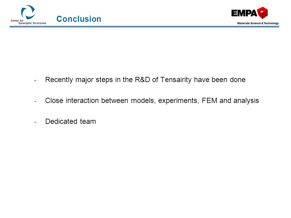 Conclusion Recently major steps in the R&D of Tensairity have been done. Close interaction between models, experiments, FEM and analysis.