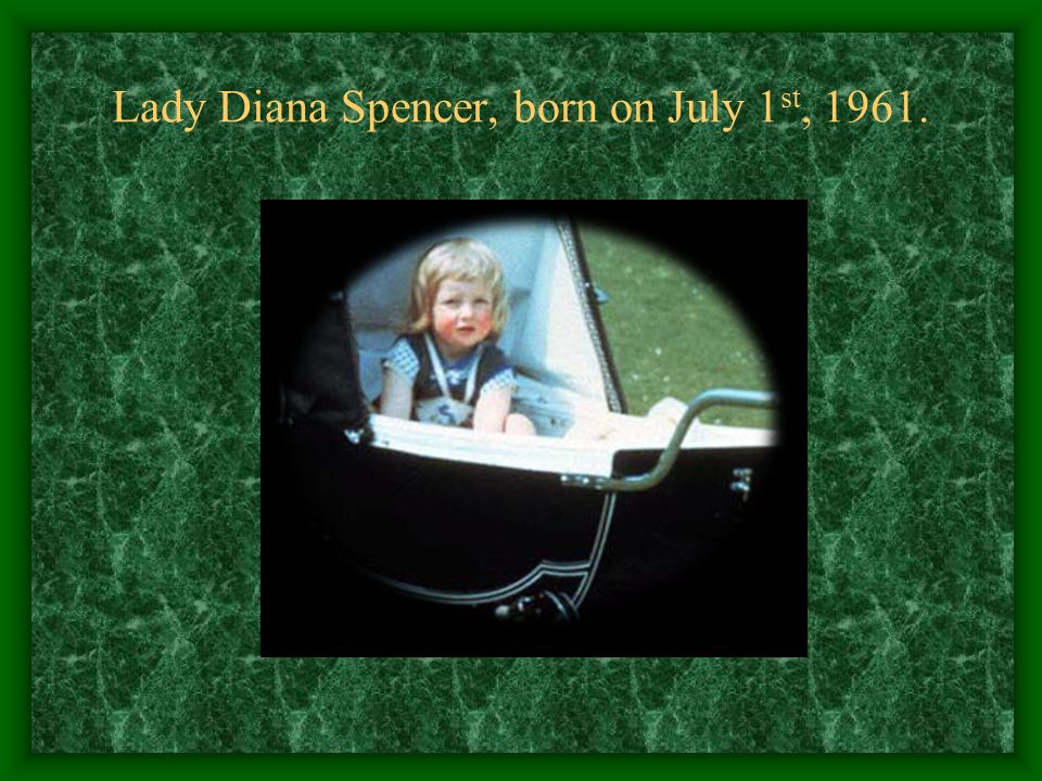 Lady Diana Spencer, born on July 1st, 1961.