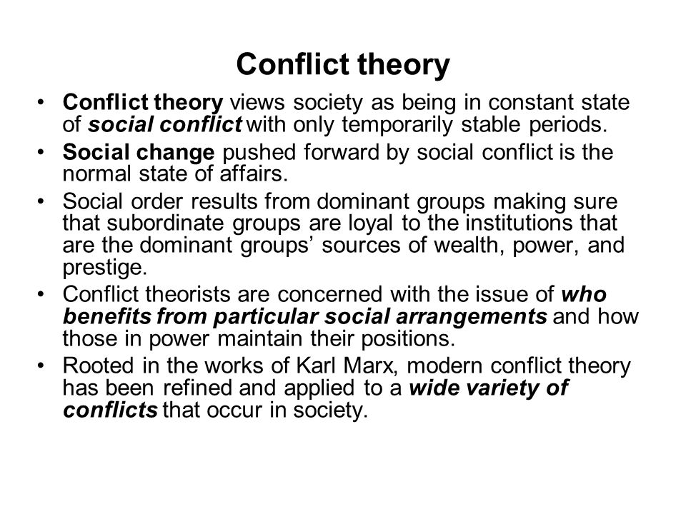 Conflict theory Conflict theory views society as being in constant state of social conflict with only temporarily stable periods.