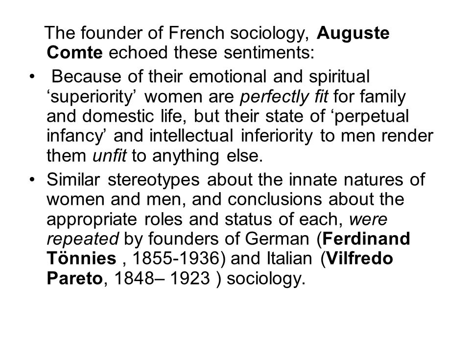 The founder of French sociology, Auguste Comte echoed these sentiments: