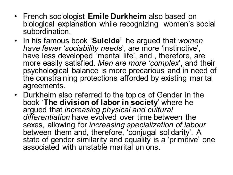 French sociologist Emile Durkheim also based on biological explanation while recognizing women's social subordination.