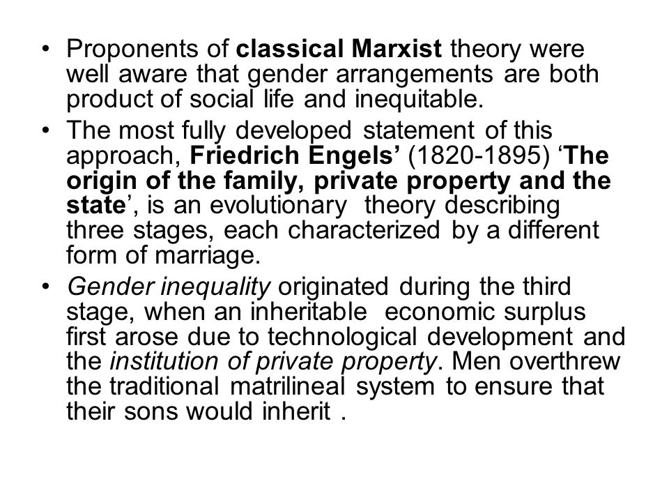 Proponents of classical Marxist theory were well aware that gender arrangements are both product of social life and inequitable.