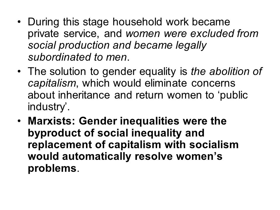 During this stage household work became private service, and women were excluded from social production and became legally subordinated to men.