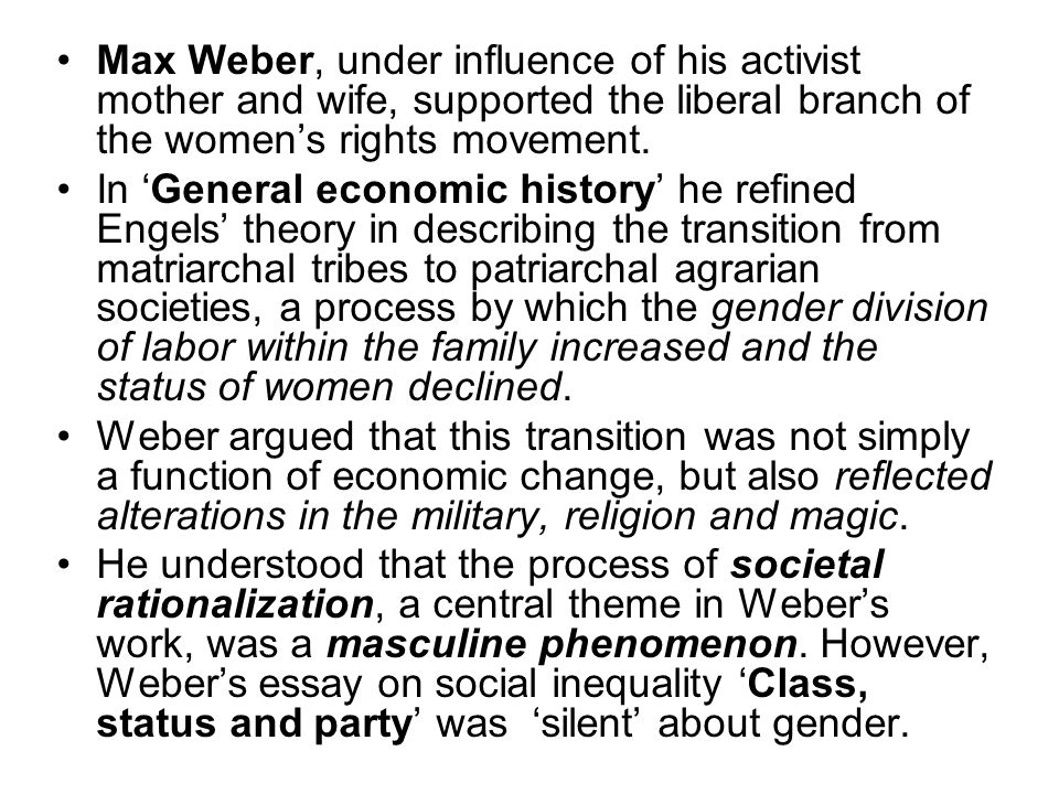 Max Weber, under influence of his activist mother and wife, supported the liberal branch of the women's rights movement.