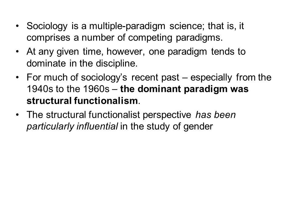 Sociology is a multiple-paradigm science; that is, it comprises a number of competing paradigms.