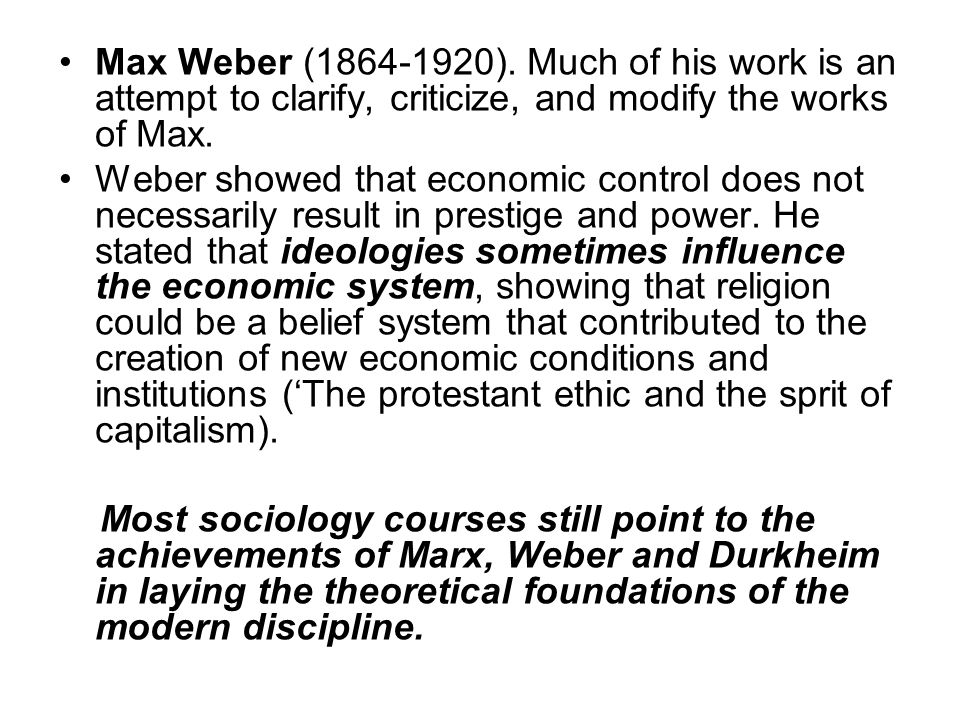 Max Weber ( ). Much of his work is an attempt to clarify, criticize, and modify the works of Max.