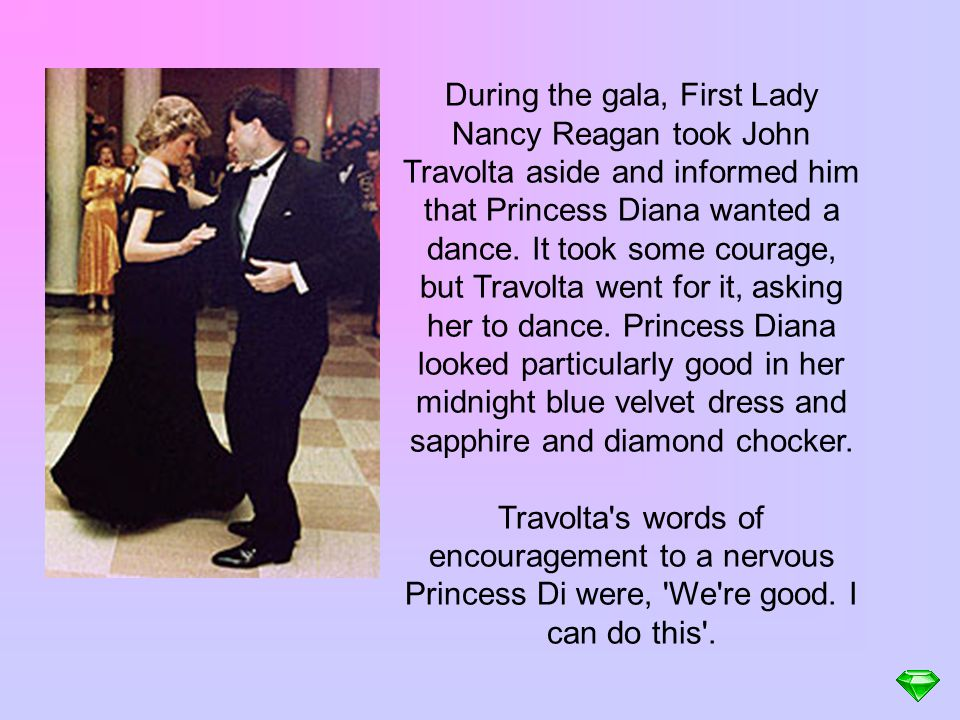 During the gala, First Lady Nancy Reagan took John Travolta aside and informed him that Princess Diana wanted a dance.