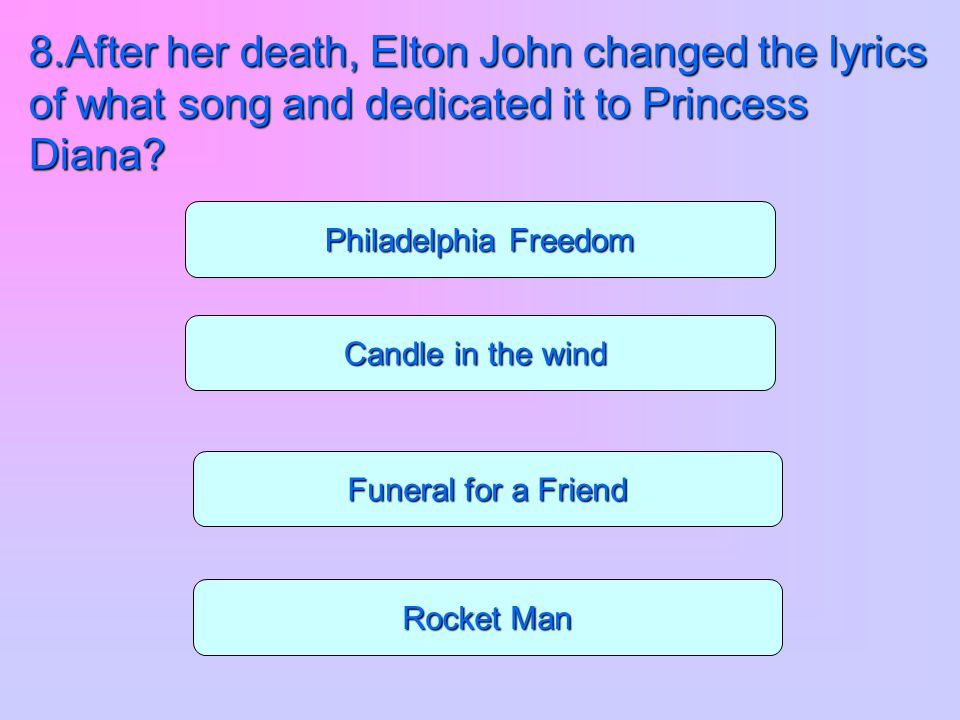 8.After her death, Elton John changed the lyrics of what song and dedicated it to Princess Diana