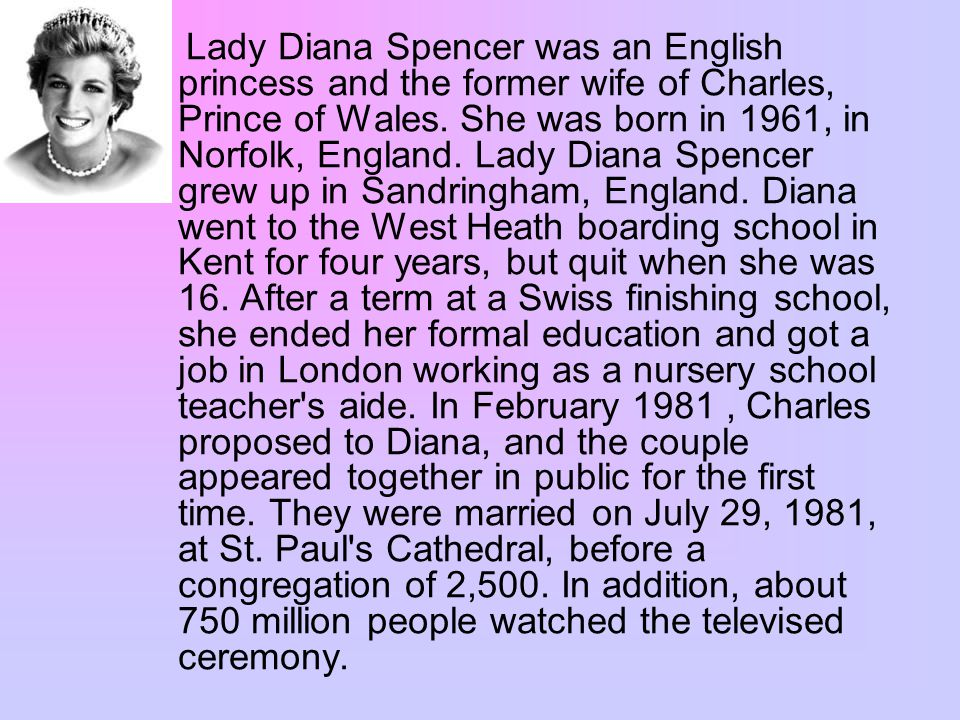 Lady Diana Spencer was an English princess and the former wife of Charles, Prince of Wales.