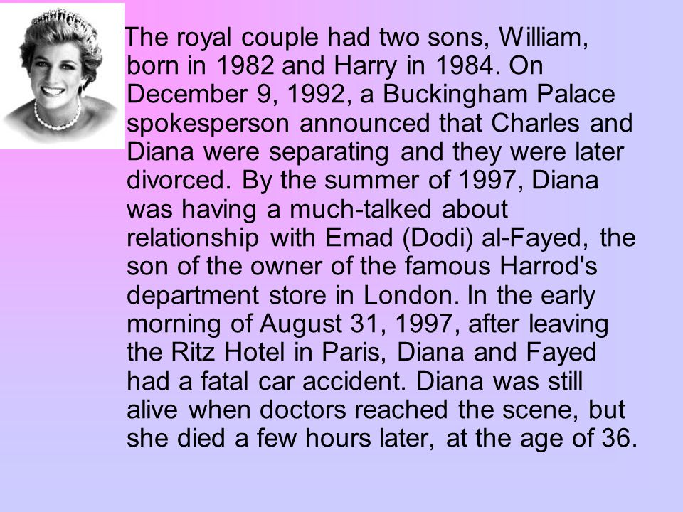 The royal couple had two sons, William, born in 1982 and Harry in 1984