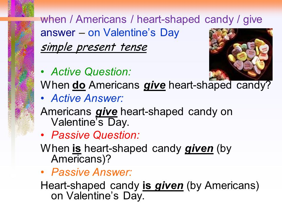 when / Americans / heart-shaped candy / give answer – on Valentine's Day simple present tense