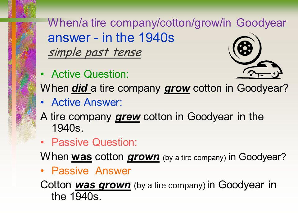 When/a tire company/cotton/grow/in Goodyear answer - in the 1940s simple past tense
