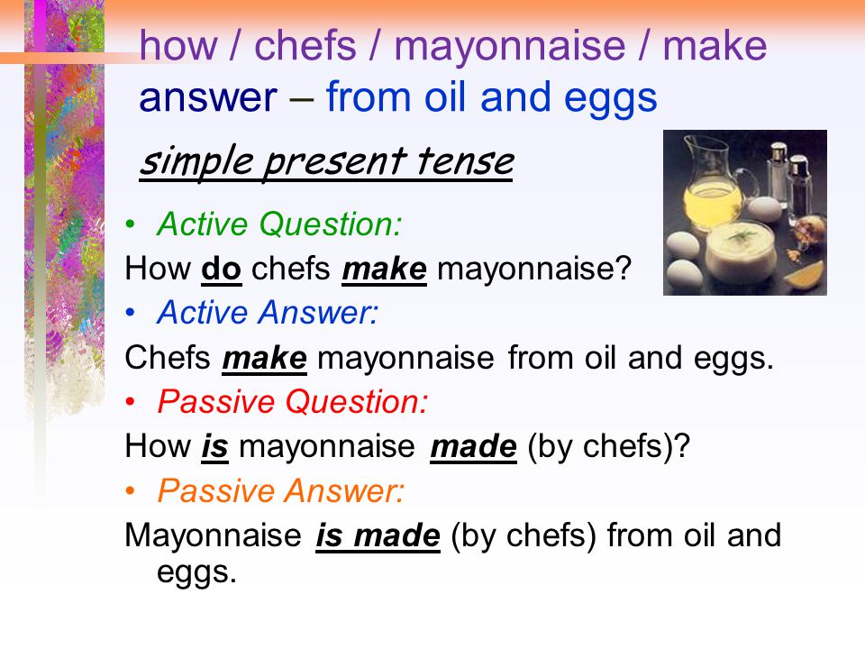 how / chefs / mayonnaise / make answer – from oil and eggs simple present tense