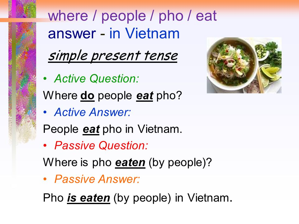 where / people / pho / eat answer - in Vietnam simple present tense