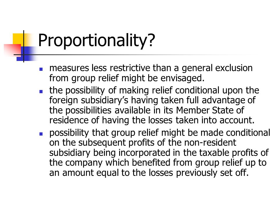 Proportionality measures less restrictive than a general exclusion from group relief might be envisaged.
