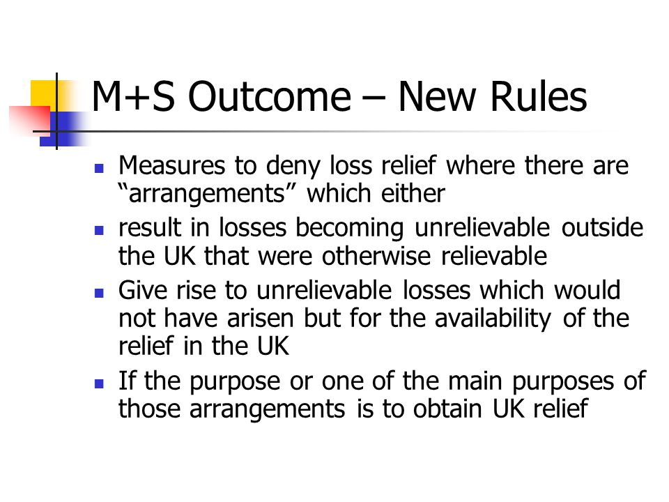 M+S Outcome – New Rules Measures to deny loss relief where there are arrangements which either.