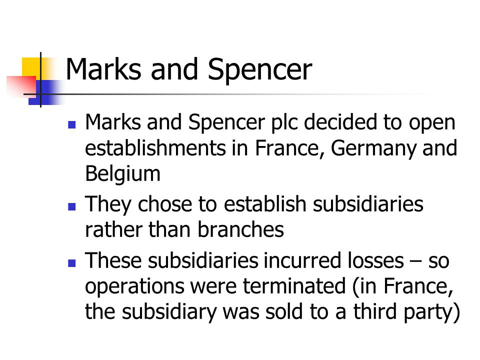 Marks and Spencer Marks and Spencer plc decided to open establishments in France, Germany and Belgium.