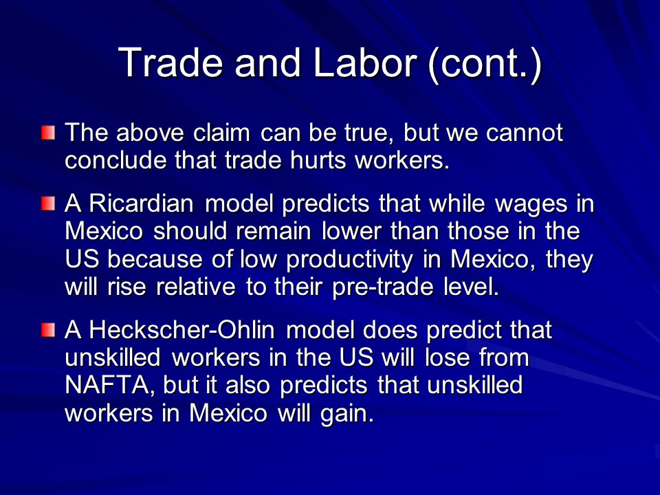 Trade and Labor (cont.) The above claim can be true, but we cannot conclude that trade hurts workers.