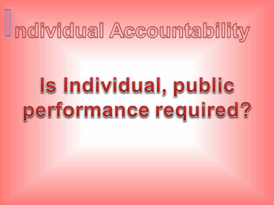 ndividual Accountability Is Individual, public performance required