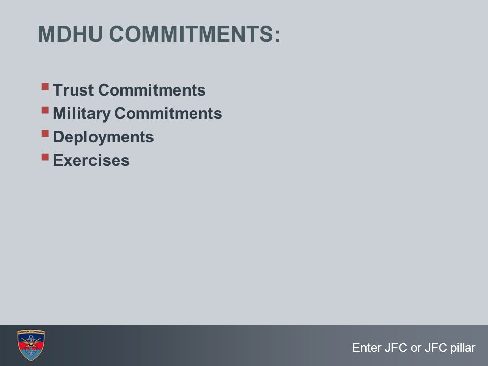 MDHU COMMITMENTS: Trust Commitments Military Commitments Deployments