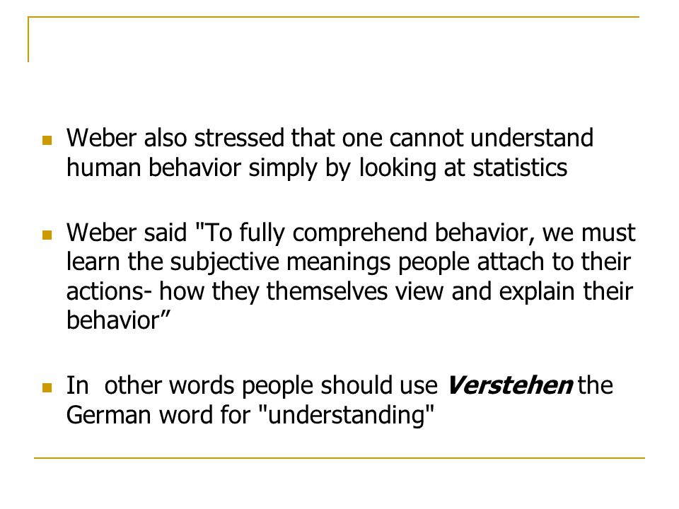Weber also stressed that one cannot understand human behavior simply by looking at statistics