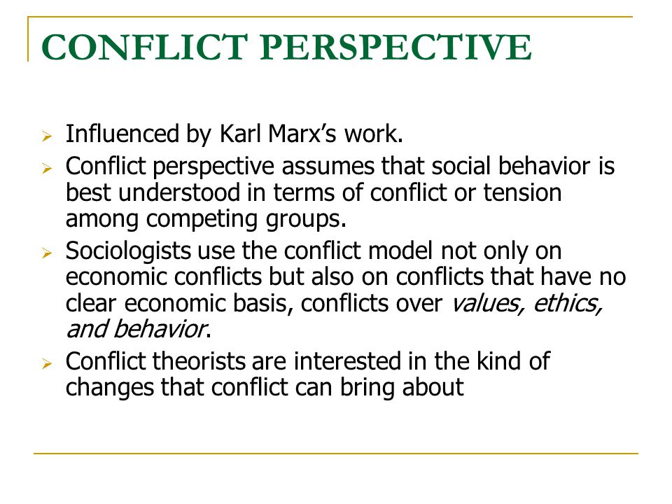 CONFLICT PERSPECTIVE Influenced by Karl Marx's work.