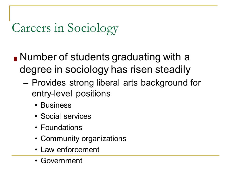 Careers in Sociology Number of students graduating with a degree in sociology has risen steadily.