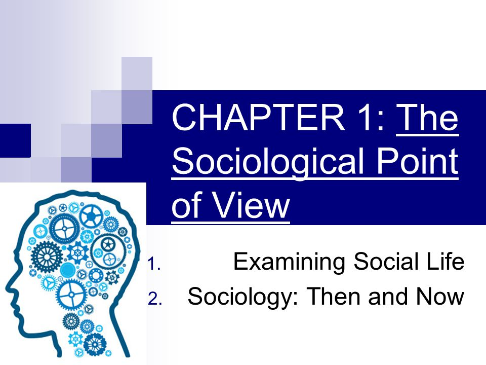 CHAPTER 1: The Sociological Point of View