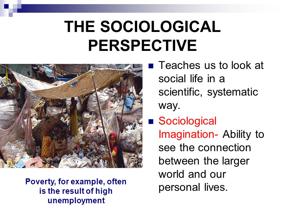 what is the sociological perspective imagination In 1959, sociologist c wright mills defined sociological imagination as the ability to see the so the sociological perspective and the social imagination.