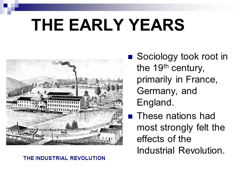 THE EARLY YEARS Sociology took root in the 19th century, primarily in France, Germany, and England.