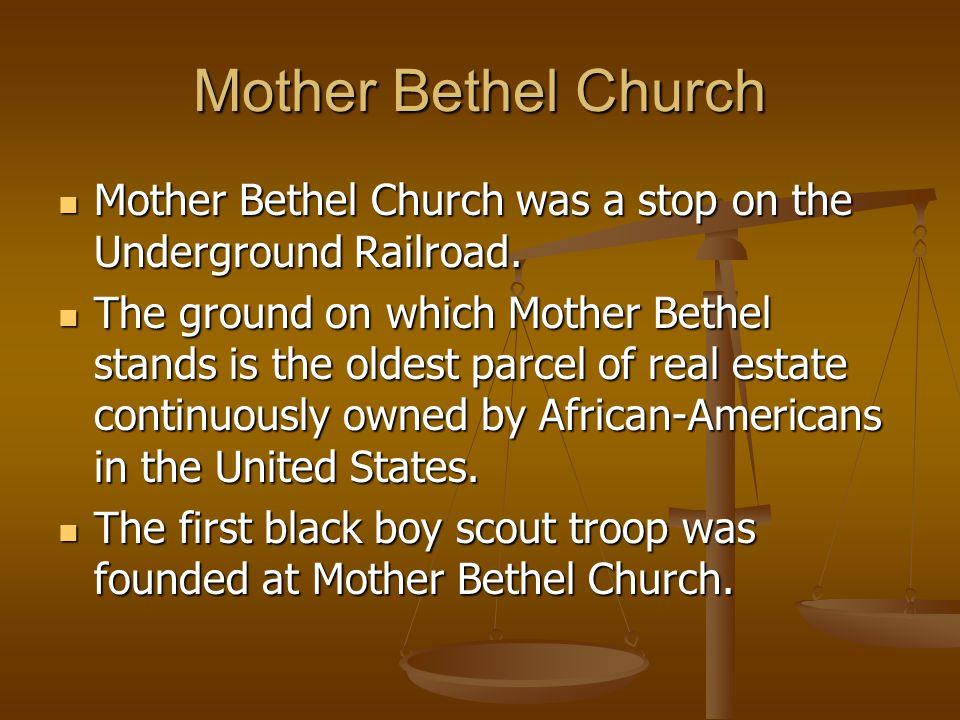 Mother Bethel Church Mother Bethel Church was a stop on the Underground Railroad.