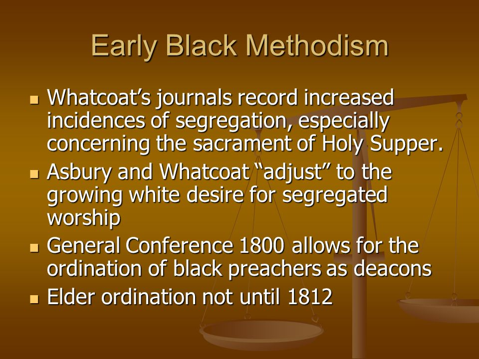 Early Black Methodism Whatcoat's journals record increased incidences of segregation, especially concerning the sacrament of Holy Supper.