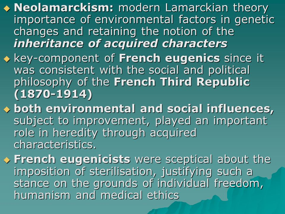 Neolamarckism: modern Lamarckian theory importance of environmental factors in genetic changes and retaining the notion of the inheritance of acquired characters