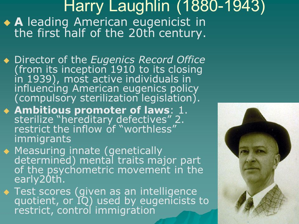 Harry Laughlin (1880-1943) A leading American eugenicist in the first half of the 20th century.