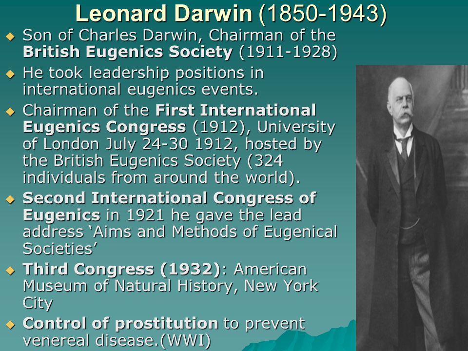 Leonard Darwin (1850-1943) Son of Charles Darwin, Chairman of the British Eugenics Society (1911-1928)