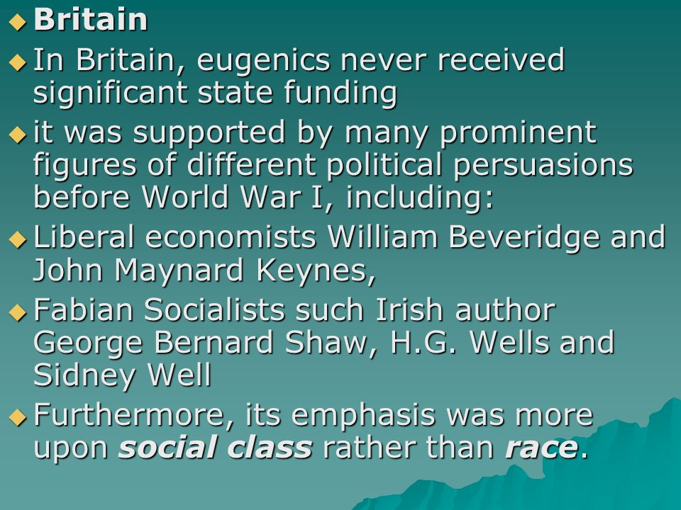 Britain In Britain, eugenics never received significant state funding.